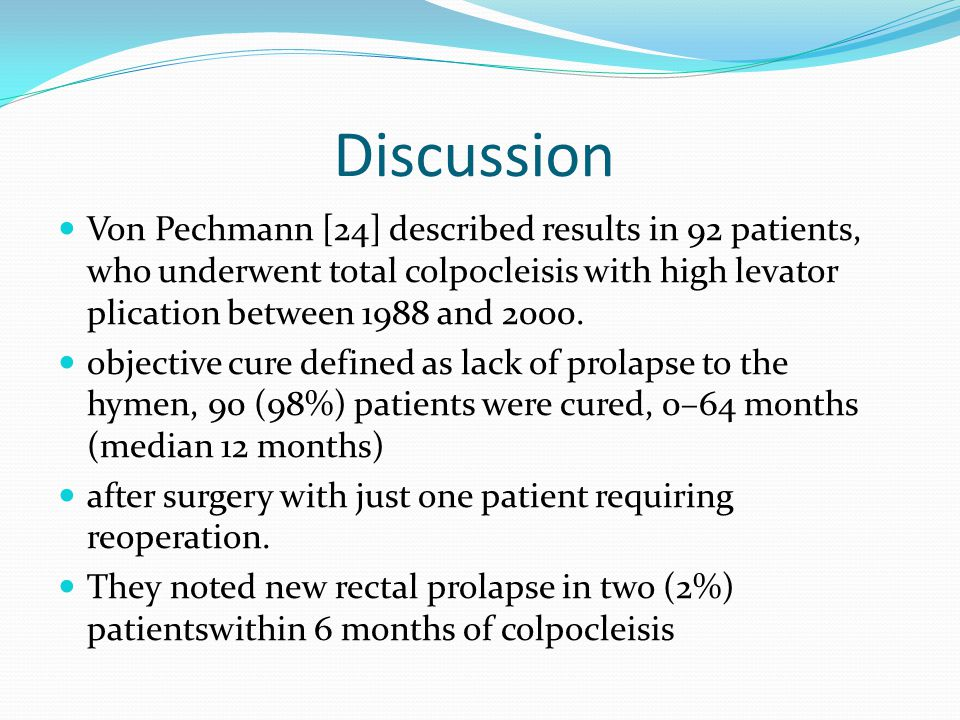 Discussion Von Pechmann [24] described results in 92 patients, who underwent total colpocleisis with high levator plication between 1988 and 2000.